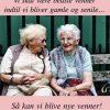 Vi skal være bedste venner indtil vi bliver gamle og senile..
